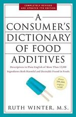A Consumer's Dictionary of Food Additives: 7th Edition : Descriptions in Plain English of More Than 12,000 Ingredients Both Harmful and Desirable Found in Foods - Ruth Winter