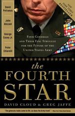 The Fourth Star : Four Generals and the Epic Struggle for the Future of the United States Army - Greg Jaffe
