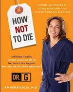 How Not to Die : Surprising Lessons from America's Favorite Medical Examiner - Jan Garavaglia