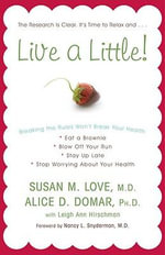 Live a Little! : Breaking the Rules Won't Break Your Health - Susan M Love