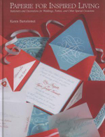 Paperie for Inspired Living : Stationery and Decorations for Weddings, Parties, and Other Special Occasions - Karen Bartolomei