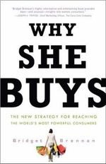 Why She Buys : The New Strategy for Reaching the World's Most Powerful Consumers - Bridget Brennan