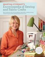 Martha Stewart's Encyclopedia of Sewing and Fabric Crafts : Basic Techniques for Sewing, Applique, Embroidery, Quilting, Dyeing, and Printing, Plus 150 Inspired Projects from A to Z - Martha Stewart Living Magazine
