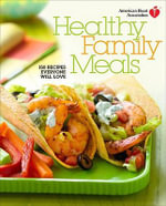 American Heart Association Healthy Family Meals : 150 Recipes Everyone Will Love - American Heart Association