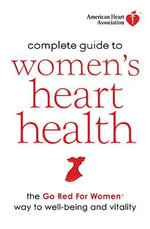 American Heart Association Complete Guide to Women's Heart Health : The Go Red for Women Way to Well-Being & Vitality - American Heart Association