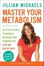 Master Your Metabolism : The 3 Diet Secrets to Naturally Balancing Your Hormones for a Hot and Healthy Body! - Jillian Michaels
