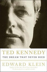 Ted Kennedy : The Dream That Never Died - Edward Klein