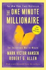 The One Minute Millionaire : The Enlightened Way to Wealth - Mark Victor Hansen