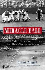 Miracle Ball : My Hunt for the Shot Heard 'Round the World - Brian Biegel