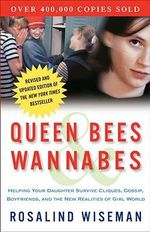 Queen Bees & Wannabes : Helping Your Daughter Survive Cliques, Gossip, Boyfriends, and the New Realities of Girl World - Rosalind Wiseman