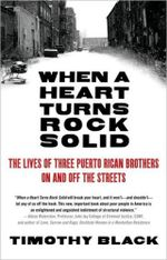 When a Heart Turns Rock Solid : The Lives of Three Puerto Rican Brothers on and Off the Streets - Timothy Black