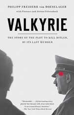 Valkyrie : The Story of the Plot to Kill Hitler, by Its Last Member - Philip Freiherr Von Boeselager