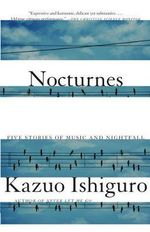 Nocturnes : Five Stories of Music and Nightfall - Kazuo Ishiguro