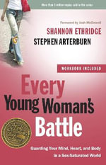 Every Young Woman's Battle : Guarding Your Mind, Heart, and Body in a Sex-Saturated World - Shannon Ethridge