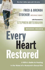 Every Heart Restored : A Wife's Guide to Healing in the Wake of a Husband's Sexual Sin - Fred Stoeker