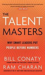 The Talent Masters : Why Smart Leaders Put People Before Numbers - Bill Conaty