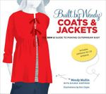 Built by Wendy Coats & Jackets : The Sew U Guide to Making Outerwear Easy - Wendy Mullin