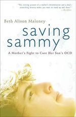Saving Sammy : A Mother's Fight to Cure Her Son's Ocd - Beth Alison Maloney