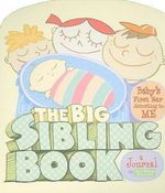 The Big Sibling Book : Baby's First Year According to Me - Amy Krouse Rosenthal