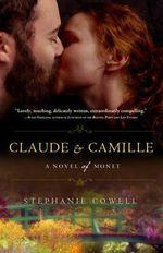 Claude & Camille : A Novel of Monet - Stephanie Cowell
