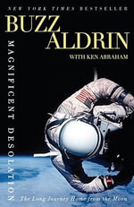 Magnificent Desolation : The Long Journey Home from the Moon - Buzz Aldrin