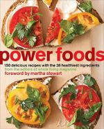 Power Foods : 150 Delicious Recipes with the 38 Healthiest Ingredients - Editors of Whole Living Magazine