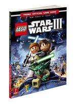 Lego Star Wars 3: The Clone Wars : Prima's Official Game Guide - Stephen Stratton