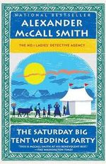 The Saturday Big Tent Wedding Party : The New No. 1 Ladies' Detective Agency Novel - Alexander McCall Smith