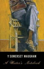 A Writer's Notebook : Selected Travel Writing - W Somerset Maugham