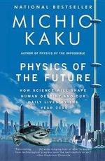 Physics of the Future : How Science Will Shape Human Destiny and Our Daily Lives by the Year 2100 - Michio Kaku