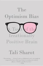 The Optimism Bias : A Tour of the Irrationally Positive Brain - Tali Sharot