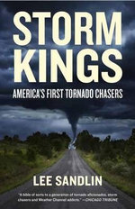 Storm Kings : America's First Tornado Chasers - Lee Sandlin