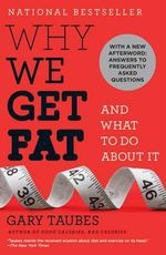 Why We Get Fat : and What to Do About it - Gary Taubes