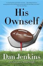 His Ownself : A Semi-Memoir - MR Dan Jenkins