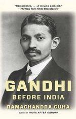 Gandhi Before India : Vintage - Professorial Fellow Ramachandra Guha