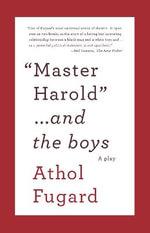 Master Harold ...and the Boys : Vintage International - Athol Fugard