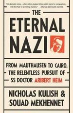 The Eternal Nazi : From Mauthausen to Cairo, the Relentless Pursuit of SS Doctor Aribet Heim - Nicholas Kulish