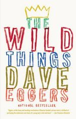 The Wild Things : A Screenplay - Dave Eggers