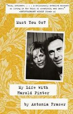 Must You Go? : My Life with Harold Pinter - Lady Antonia Fraser