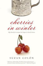 Cherries in Winter : My Family's Recipe for Hope in Hard Times - Suzan Colon