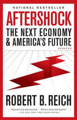 Aftershock : The Next Economy and America's Future - Robert B Reich