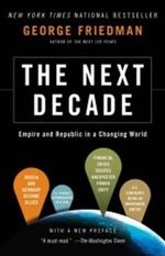 The Next Decade : Where We've Been and Where We're Going - George Friedman