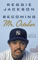 Becoming Mr. October - Reggie Jackson