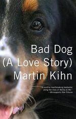 Bad Dog : (A Love Story) - Martin Kihn