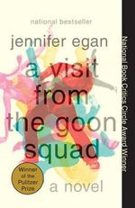 A Visit from the Goon Squad : Winner of The 2011 Pulitzer Prize for Fiction - Jennifer Egan