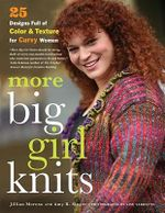 More Big Girl Knits : 25 Designs Full of Color and Texture for Curvy Women - Jillian Moreno