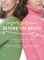 The Yarn Girls' Guide to Beyond the Basics - Julie Carles