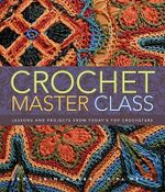 Crochet Master Class :  Lessons and Projects from Today's Top Crocheters - Jean Leinhauser