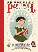 The Black Apple's Paper Doll Primer : Activities and Amusements for the Curious Paper Artist - Emily Winfield Martin