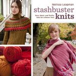 Stashbuster Knits : Tips, Tricks, and 21 Beautiful Projects for Using Your Favorite Leftover Yarn - Melissa Leapman